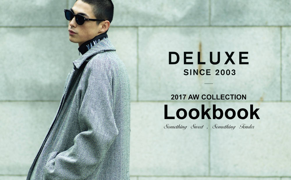 DELUXE 2017 AW COLLECTION / SOMETHING SWEET,SOMETHING TENDER.