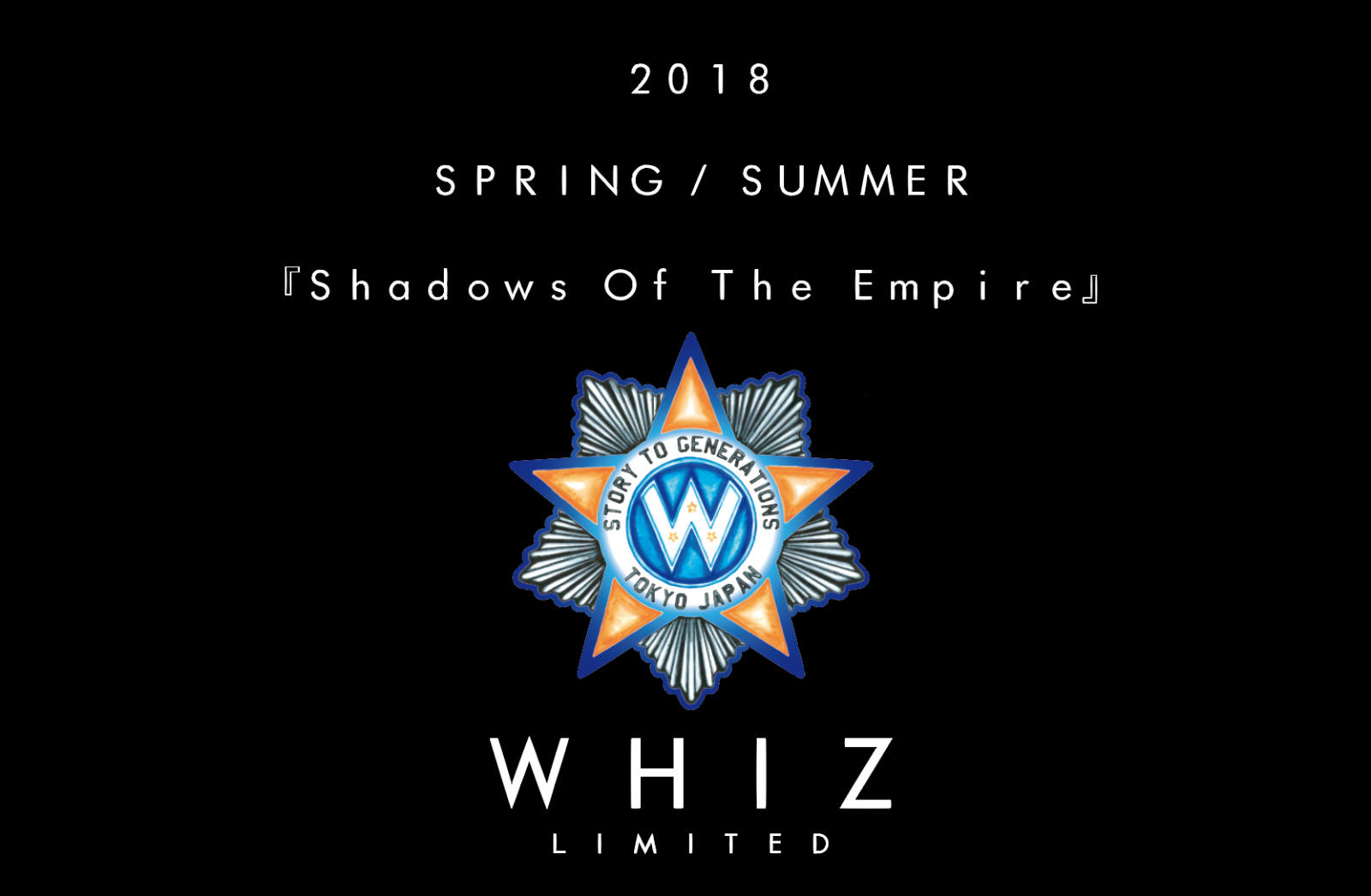 WHIZ LIMITED 2018 SS COLLECTION / SHADOWS OF THE EMPIRE